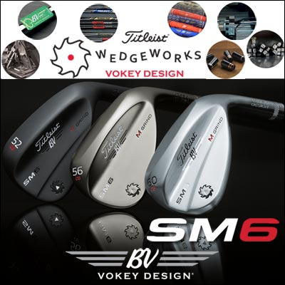 Titleist Vokey Design SM6 Custom Wedges