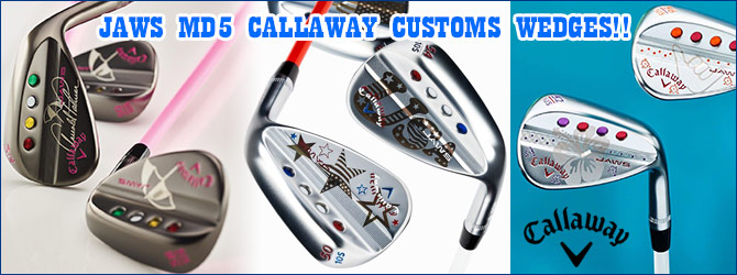 JAWS MD5 CALLAWAY CUSTOMS WEDGES!!