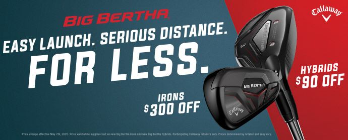 Big Bertha – Easy Launch. Serious Distance. For Less.
